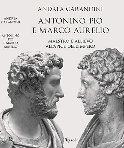 Antonino Pio e Marco Aurelio. Maestro e allievo all'apice dell'impero