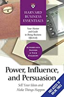 Power, Influence, and Persuasion: Sell Your Ideas and Make Things Happen (Harvard Business Essentials)