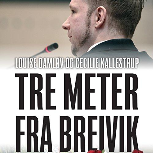 Tre meter fra Breivik: En beretning fra Nordens største terrorretsag audiobook cover art