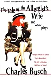 The Tale of the Allergist's Wife and Other Plays: Vampire Lesbians of Sodom, Psycho Beach Party, The Lady in Question, Red Scare on Sunset
