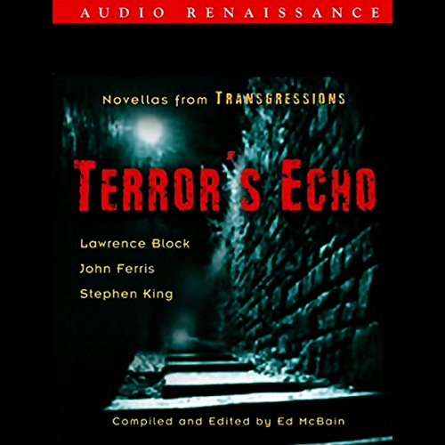 Terror's Echo     Novellas from Transgressions (Unabridged Selections)              By:                                                                                                                                 Lawrence Block,                                                                                        John Farris,                                                                                        Stephen King                               Narrated by:                                                                                                                                 John Bedford Lloyd                      Length: 8 hrs and 9 mins     71 ratings     Overall 3.7