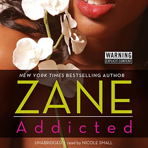Addicted                   By:                                                                                                                                 Zane                               Narrated by:                                                                                                                                 Nicole Small                      Length: 8 hrs and 44 mins     1,433 ratings     Overall 4.4