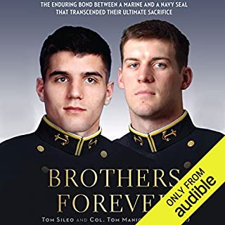 Brothers Forever     The Enduring Bond Between a Marine and a Navy Seal That Transcended Their Ultimate Sacrifice              By:                                                                                                                                 Thomas Manion,                                                                                        Tom Sileo                               Narrated by:                                                                                                                                 Kevin T. Collins                      Length: 9 hrs and 38 mins     188 ratings     Overall 4.7