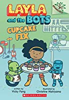 Cupcake Fix (Scholastic Branches: Layla and the Bots)