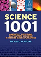 Science 1001: Absolutely Everything That Matters About Science in 1001 Bite-Sized Explanations