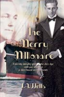 The Merry Millionaire: Entering into the spirit of the Jazz Age with gay abandon a story based on true events (Merry Millionaire Duology)