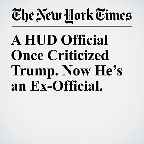 A HUD Official Once Criticized Trump. Now He's an Ex-Official. copertina