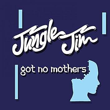 Got No Mothers