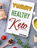 Yummy Healthy Keto: Basic Meal Prep Cookbook For Beginners. How to Eat Your Favorite Foods and Still...