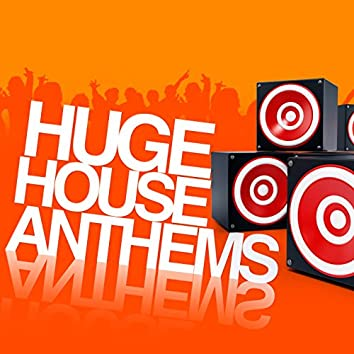 Huge House Anthems