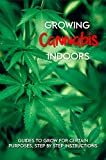 Growing Cannabis Indoors: Guides To Grow For Certain Purposes, Step by Step Instructions: Best Lights For Growing Cannabis Indoors (English Edition)