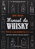 Manuel du whisky - tous les cocktails - apprendre, apprecier, melanger, deguster!: Tous les cocktails - apprendre, apprécier, mélanger, déguster! (Vin, thé, alcool et cigare)