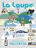 La Loupe Zillertal, No.1: Das Magazin mit integriertem Reiseführer für das Zillertal