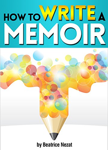 How to Write a Memoir: The Essential Guide to Writing Your Life Story as a Personal Memoir by [Beatrice Nezat]