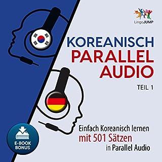 Koreanisch Parallel Audio - Einfach Koreanisch Lernen mit 501 Sätzen in Parallel Audio - Teil 1 (Volume 1)                   Autor:                                                                                                                                 Lingo Jump                               Sprecher:                                                                                                                                 Lingo Jump                      Spieldauer: 12 Std. und 30 Min.     2 Bewertungen     Gesamt 2,5