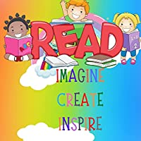 Imagine Create Inspire: A Kid's Book: About the Magic of Imagination for Kids