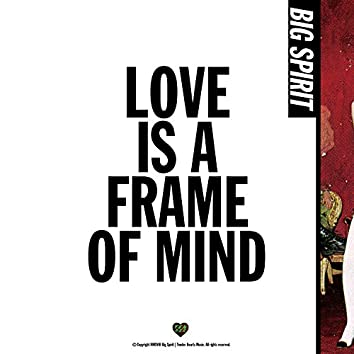 Love Is A Frame Of Mind