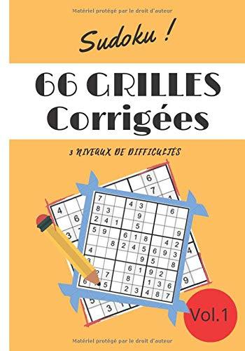 Sudoku ! 66 GRILLES Corrigées 3 Niveaux de difficultés VOL.1: Format idéal, 66 Grilles 6x6 et 9x9 avec solutions.