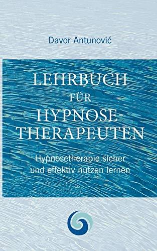Lehrbuch Hypnosetherapie: Hypnose sicher und effektiv nutzen lernen