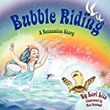 Bubble Riding: Children Lower Stress, Reduce Anxiety and Learn How to Visualize Positive Outcomes
