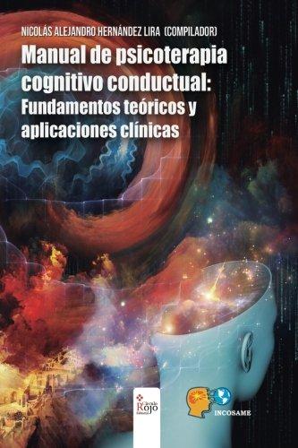 Manual de psicoterapia cognitivo conductual: Fundamentos teóricos y aplicaciones clínicas (Spanish
