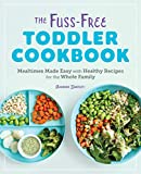 The Fuss-Free Toddler Cookbook: Mealtimes Made Easy with Healthy Recipes for the Whole Family