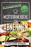 Mediterrane Küche: Die italienische Diät – mit 100 leckeren und ausgewogenen Rezepten aus dem Mittelmeerraum zum Abnehmerfolg! (inkl. Abnehmtagebuch) (Gesund Abnehmen 1, Band 2)
