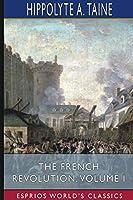 The French Revolution, Volume I (Esprios Classics)