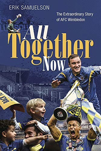 All Together Now: The Extraordinary Story of AFC Wimbledon