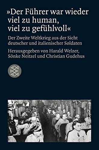 »Der Führer war wieder viel zu human, viel zu gefühlvoll«: Der Zweite Weltkrieg aus der Sicht deutscher und italienischer Soldaten (Die Zeit des Nationalsozialismus)