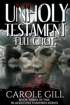 Unholy Testament - Full Circle (The Blackstone Vampires Book 3) by [Carole Gill]