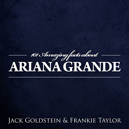 101 Amazing Facts About Ariana Grande cover art
