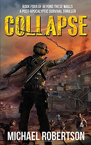 Collapse: Book four of Beyond These Walls - A Post-Apocalyptic Survival Thriller