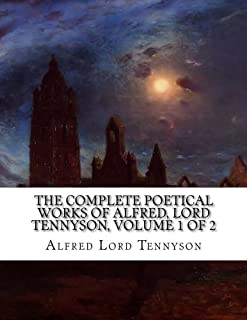 The Complete Poetical Works of Alfred, Lord Tennyson, Volume 1 of 2