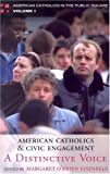 American Catholics and Civic Engagement: A Distinctive Voice: 1 (American Catholics in the Public Square)