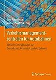 Verkehrsmanagementzentralen für Autobahnen: Aktuelle Entwicklungen aus Deutschland, Österreich und der Schweiz