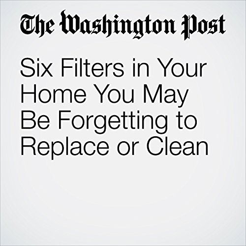 Six Filters in Your Home You May Be Forgetting to Replace or Clean copertina