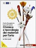 Chimica e tecnologia dei materiali per l'arte-Fibre tessili. Per gli Ist. d'arte. Con espansione online