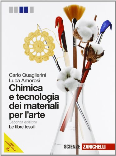 Chimica e tecnologia dei materiali per l'arte-Fibre tessili. Per gli Ist. d'arte