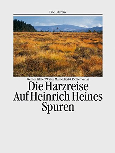 Die Harzreise. Auf Heinrich Heines Spuren (Auf den Spuren von)