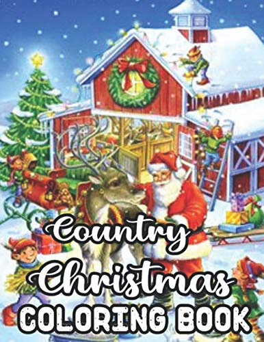 Country Christmas Coloring Book: New and Expanded Editions, 50 Unique Designs, Ornaments, Christmas Trees, Country Christmas, Country Seen and More!