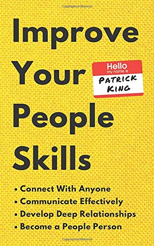 Improve Your People Skills: How to Connect With Anyone, Communicate Effectively, Develop Deep Relationships, and Become a People Person (How to be More Likable and Charismatic)