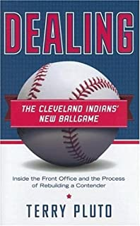 Dealing: The Cleveland Indians' New Ballgame: Inside the Front Office and the Process of Rebuilding a Contender
