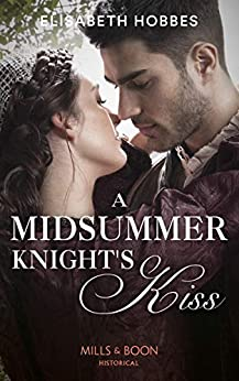 A Midsummer Knight's Kiss (Mills & Boon Historical) by [Elisabeth Hobbes]