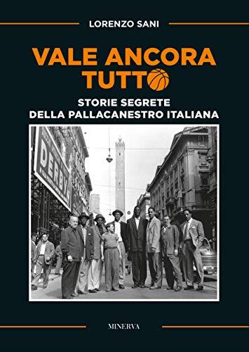 Vale ancora tutto: Le storie segrete della pallacanestro italiana (Italian Edition)