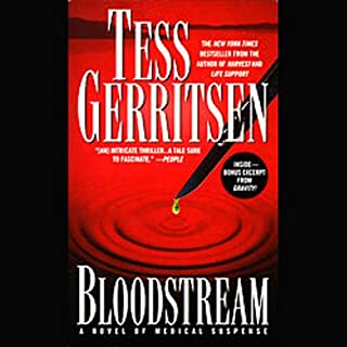 Bloodstream     A Novel of Medical Suspense              By:                                                                                                                                 Tess Gerritsen                               Narrated by:                                                                                                                                 Jan Maxwell                      Length: 3 hrs and 3 mins     1 rating     Overall 4.0