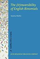 The Irreversibility of English Binomials: Corpus, Constraints, Developments (Studies in Corpus Linguistics)