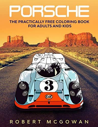 Porsche: The Practically Free Coloring Book for Adults and Kids (Practically Free Porsche)