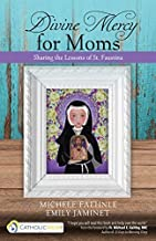 Divine Mercy for Moms: Sharing the Lessons of St. Faustina