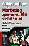 Guide pratique de marketing et promotion du vin sur Internet: Créer son site, communiquer sur ses produits, vendre (Pratiques Vitivinicoles)
